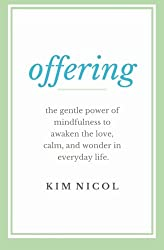 Offering: The Gentle Power of Mindfulness to Awaken the Love, Calm, and Wonder in Everyday Life