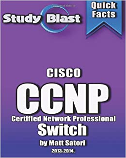 Study Blast Cisco CCNP Switch: 642-813 SWITCH Implementing Cisco IP Switched Networks
