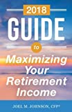 The 2018 Guide To Maximizing Your Retirement Income