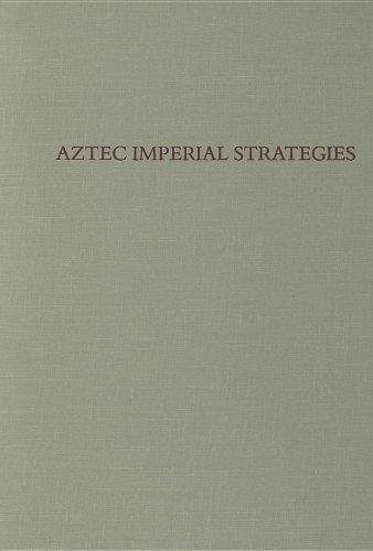 Aztec Imperial Strategies (Dumbarton Oaks Pre-Columbian Symposia and Colloquia)