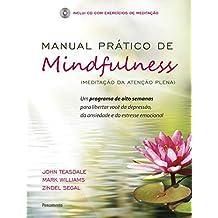 Manual Prático de Mindfulness: Um Programa de Oito Semanas Para Libertar Você da Depressão, da Ansiedade e do Estresse Emocional