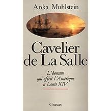 CAVELIER DE LA SALLE : L'HOMME QUI OFFRIT L'AMÉRIQUE À LOUIS XIV