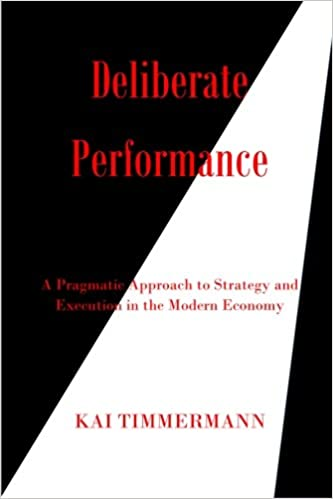 Deliberate Performance: A Pragmatic Approach to Strategy and ...