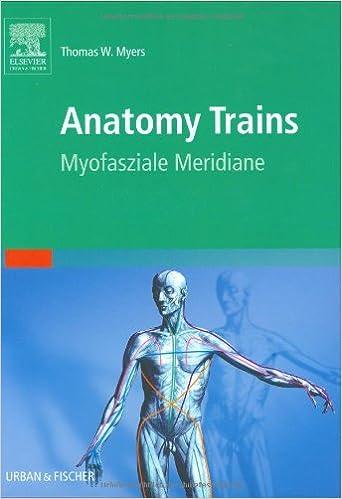 Anatomy Trains: Myofasziale Leitbahnen: Amazon.de: Thomas W. Myers ...