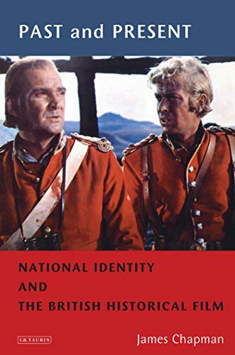 Past and Present: National Identity and the British Historical Film (Cinema and Society) (British Cinema Past And Present)