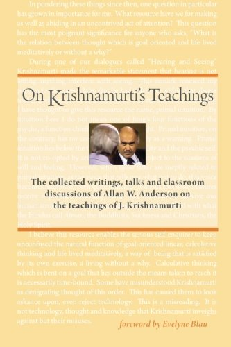 On Krishnamurti's Teachings: The Collected Writings, Talks and Classroom Discussions of Allan W. Anderson on the Teachings of J. Krishnamurti
