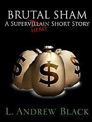 Brutal Sham: A Superhero Short Story