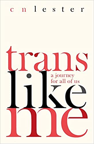 Image result for Trans Like Me: A Journey for All of Us by CN Lester