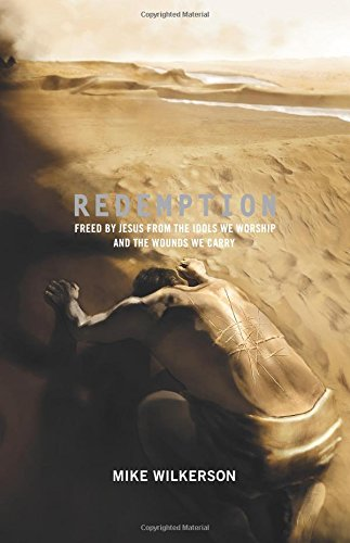 Redemption: Freed by Jesus from the Idols We Worship and the Wounds We Carry (Re: Lit Books)