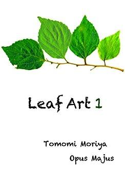 Leaf Art 1 (Japanese Edition) por [Moriya Tomomi]