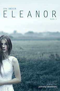 Eleanor: Book 1 (The Unseen) by [Worthen, Johnny]