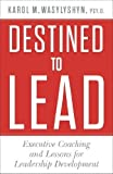 Destined to Lead: Executive Coaching and Lessons for Leadership Development by Wasylyshyn, Karol M. (2014) Hardcover
