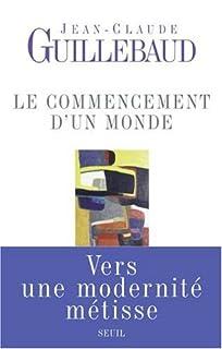 Le commencement d'un monde : vers une modernité métisse, Guillebaud, Jean-Claude