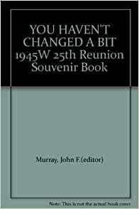 How To Review Book You Havent Read >> YOU HAVEN'T CHANGED A BIT 1945W 25th Reunion Souvenir Book: Amazon.com: Books