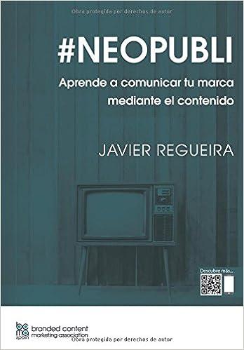 Descargar #neopubli: Aprende A Comunicar Tu Marca Mediante El Contenido PDF
