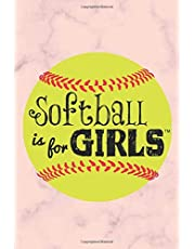 Softball is For Girls: Softball Notebook For Girls 6x9 inches 120 Pages Softball Journal for Girls Birthday Present, Funny Softball Journal, Softball Notebook for Coachs
