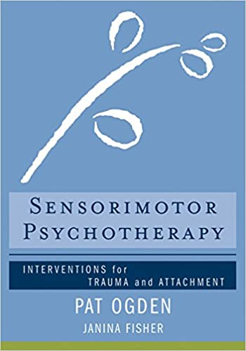 Sensorimotor Psychotherapy: Interventions for Trauma and ...