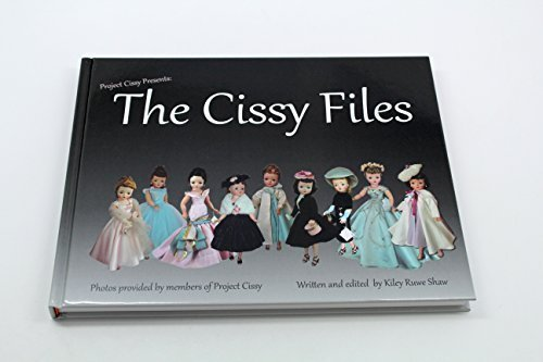 Project Cissy Presents: The Cissy Files , Reference and Identification Guide for the Madame Alexander Vintage Cissy Doll by Kiley Ruwe Shaw (2015-05-03)