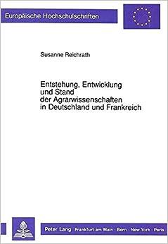Entstehung, Entwicklung und Stand der Agrarwissenschaften in Deutschland und Frankreich (Europäische Hochschulschriften / European University Studies ... Universitaires Européennes) (German Edition)