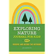 Exploring Nature Journal for Kids: Observe and Record the Outdoors