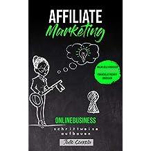 Affiliate Marketing, Onlinebusiness schrittweise aufbauen: Online Geld verdienen, passives Einkommen, finanzielle Freiheit erreichen (German Edition)