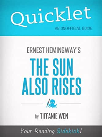 an analysis of the the sun also rises by hemmingway Supersummary, a modern alternative to sparknotes and cliffsnotes, offers high-quality study guides that feature detailed chapter summaries and analysis of major themes, characters, quotes, and essay topics this one-page guide includes a plot summary and brief analysis of the sun also rises by ernest hemmingway.