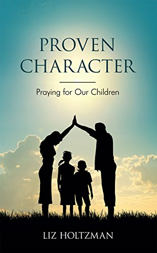 Proven Character: Praying for Our Children by [Holtzman, Liz]