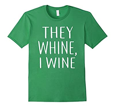 They Whine I Wine Tshirt Funny Mom Dad Tee Shirt Lover Gift