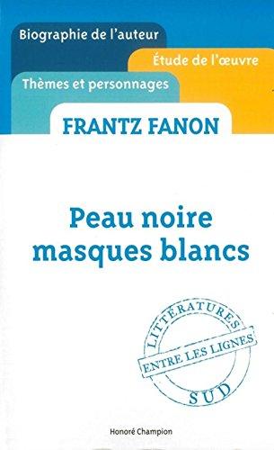 Frantz Fanon - Peau noire masques blancs - etude critique ' entre les lignes ' [ Cliff Notes French ] (French Edition)