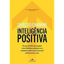 Inteligência positiva: Por que só 20% das equipes e dos indivíduos alcançam seu verdadeiro potencial e como você pode alcançar o seu