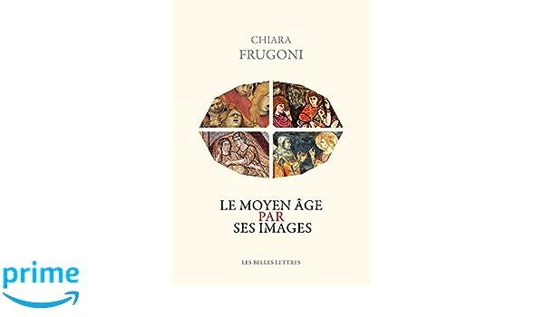 Amazon.com: Le Moyen Age par ses images (Histoire) (French Edition) (9782251381312): Chiara Frugoni, Lucien d Azay: Books
