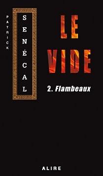 Le vide, tome 2 : Flambeaux par Senécal
