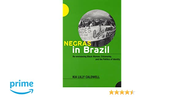 Negras In Brazil Re Envisioning Black Women Citizenship And The