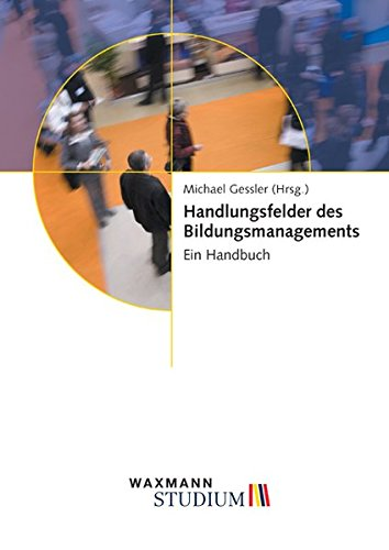 Handlungsfelder des Bildungsmanagements: Ein Handbuch (Waxmann Studium) Taschenbuch – 1. Oktober 2009 Michael Gessler Michael Bernecker Klaus Doppler Jörg Freiling