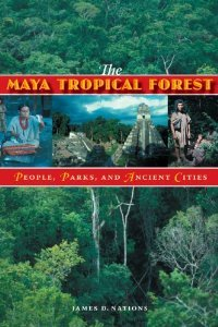 The Maya Tropical Forest: People, Parks, and Ancient CIties [Paperback] [2006] James D. Nations ebook