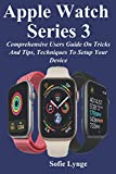 iphone 3 development - Apple Watch Series 3: Comprehensive Users Guide On Tricks And Tips, Techniques To Setup Your Device