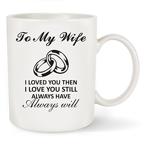 (Best Wife Gift Mug To My Wife I Loved You Then, I Love You Still, Always Have, Always Will Coffee Mug Cup 11 OZ,Best Gift Idea For Birthday, Anniversary,Mothers Day)