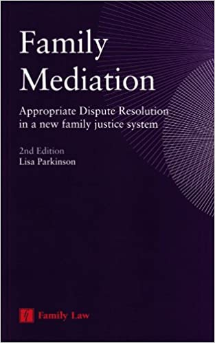 Book Family Mediation: Appropriate Dispute Resolution in a New Family Justice System (Second Edition)