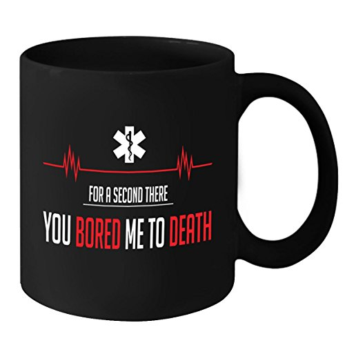 Last Second Costume Ideas For Guys (EMT Mug - For a Second There You Bored Me To Death - Funny, Sarcastic & Dark Humor Gag Gift for Nurses - Unique, Graduation Birthday and Christmas Gift for Men, Women, Male & Female)