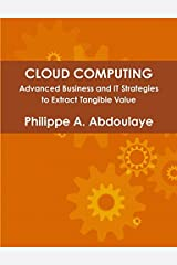 Cloud Computing - Advanced Business and It Approaches to Extract Tangible Value from Cloud (Pmpragmatic) by Philippe Abdoulaye (2014-02-12) Paperback