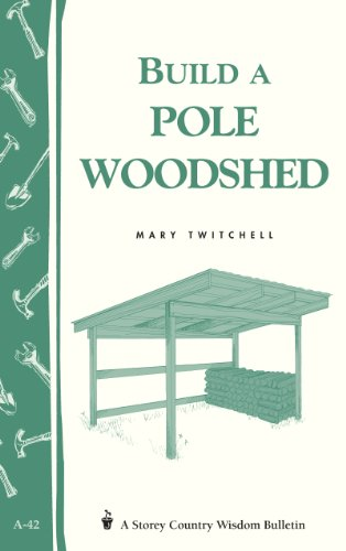 Build a Pole Woodshed: Storey Country Wisdom Bulletin A-42 by [Twitchell, Mary]