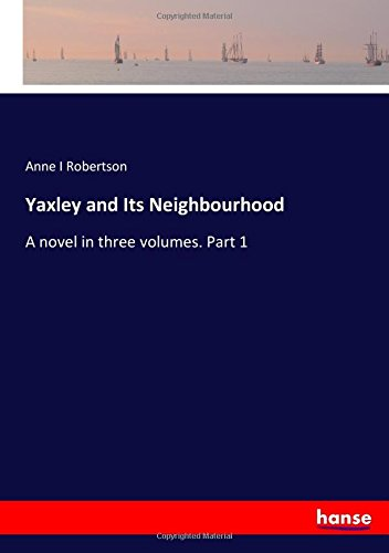 Download Yaxley and Its Neighbourhood: A novel in three volumes. Part 1 PDF
