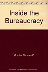 Inside The Bureaucracy: The View From The Assistant Secretary's Desk (Westview Special Studies in Public Policy and Public Systems)