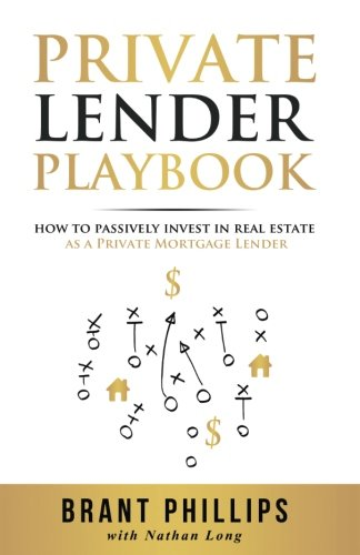 Private Lender Playbook: How to Passively Invest in Real Estate as a Private Mortgage Lender