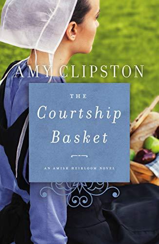 - The Courtship Basket (An Amish Heirloom Novel Book 2)