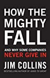 img - for How the Mighty Fall: And Why Some Companies Never Give In by Jim Collins (4-Jun-2009) Hardcover book / textbook / text book