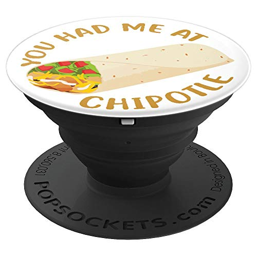 Funny Chipotle Lover, You Had Me At Chipotle - PopSockets Grip and Stand for Phones and Tablets