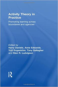 Book Activity Theory in Practice: Promoting Learning Across Boundaries and Agencies