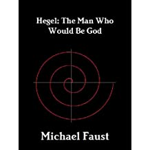 Hegel: The Man Who Would Be God (The Divine Series Book 5)