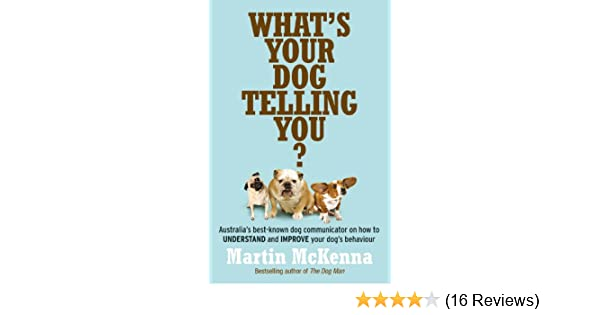 Whats your dog telling you australias best known dog communicator australias best known dog communicator ex plains your dogs behaviour kindle edition by martin mckenna crafts hobbies home kindle ebooks fandeluxe Gallery